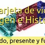 historia tarjeta de video