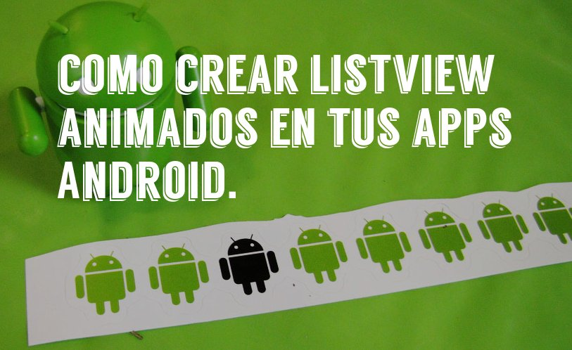 Cómo crear ListView animados en tus apps Android con ListViewAnimations
